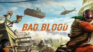 Dying Light Bad Blood APK Version Free Download